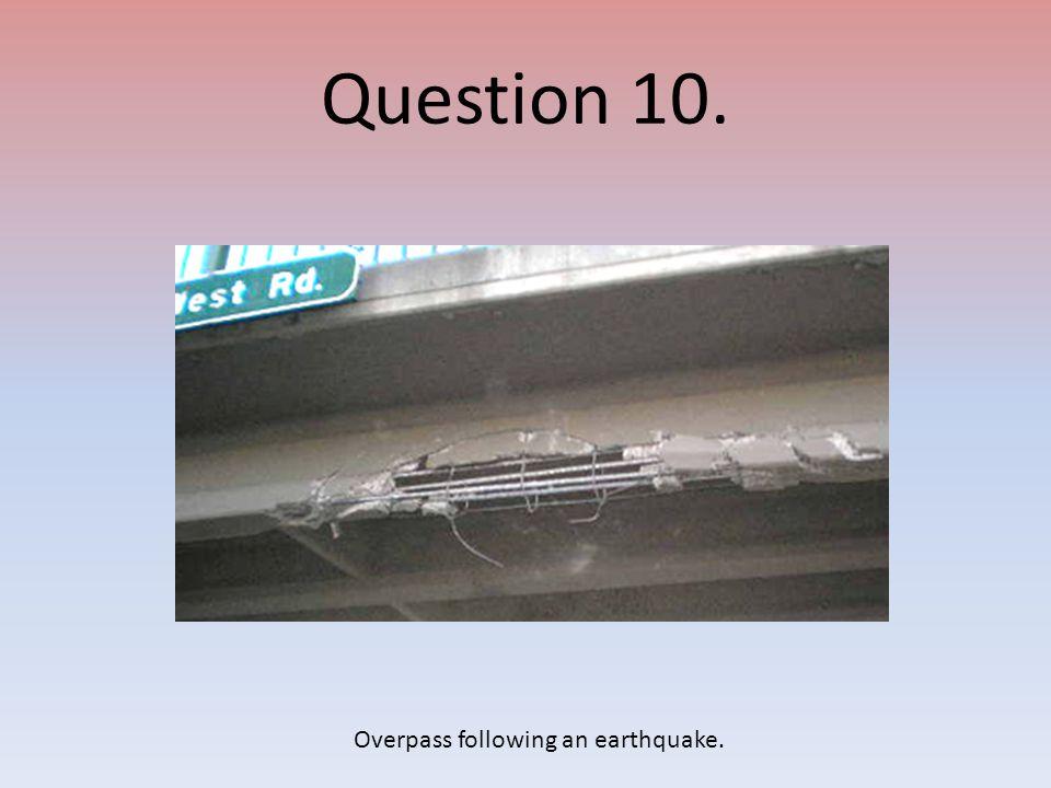 Question 10. Overpass following an earthquake.