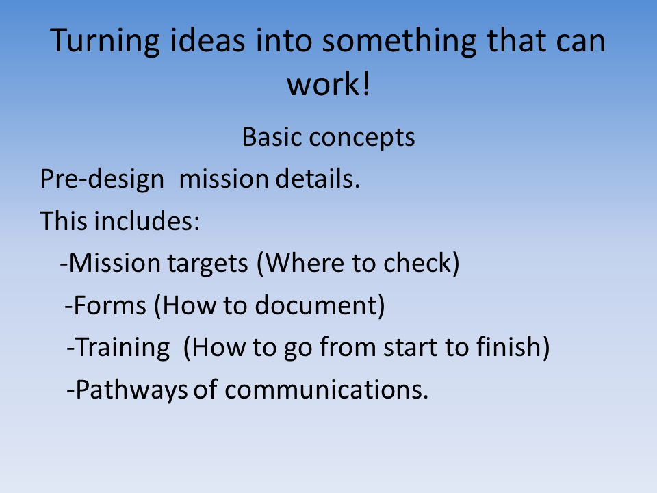 Turning ideas into something that can work! Basic concepts Pre-design mission details. This includes: -Mission targets (Where to check) -Forms (How to