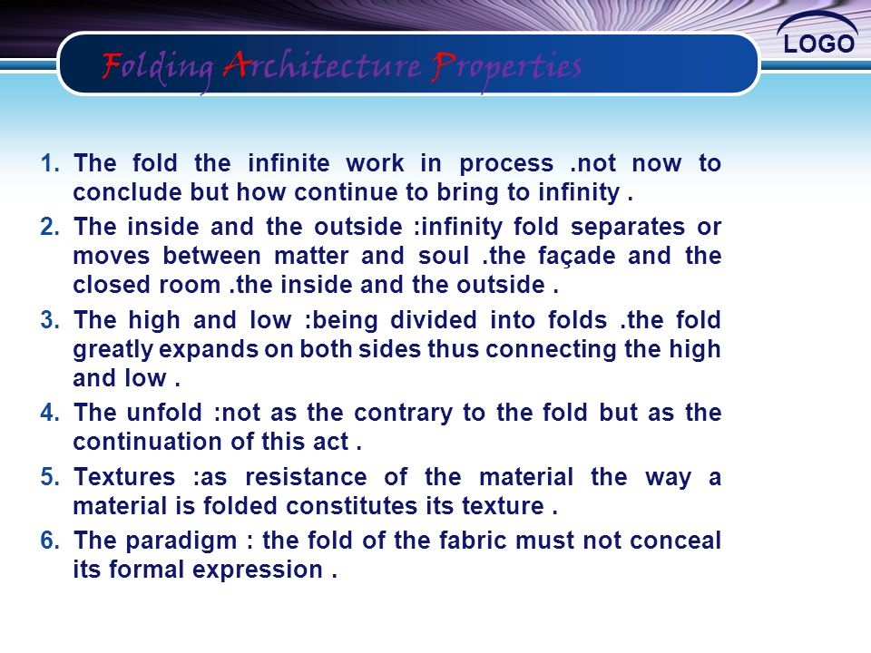 LOGO Folding Architecture Properties 1.The fold the infinite work in process.not now to conclude but how continue to bring to infinity. 2.The inside a