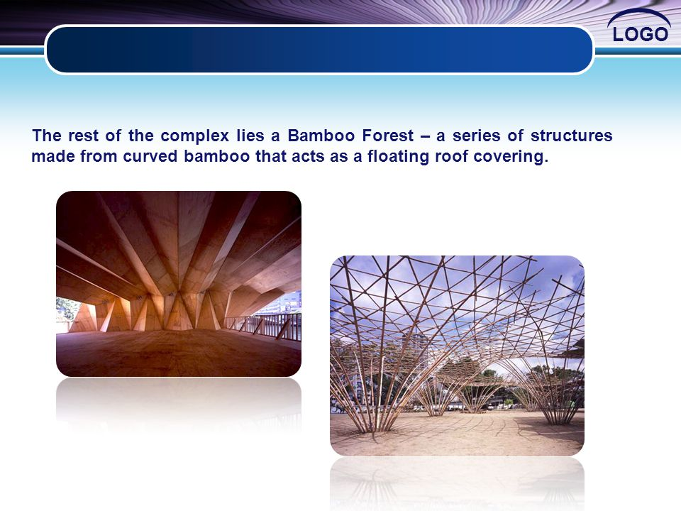 LOGO The rest of the complex lies a Bamboo Forest – a series of structures made from curved bamboo that acts as a floating roof covering.