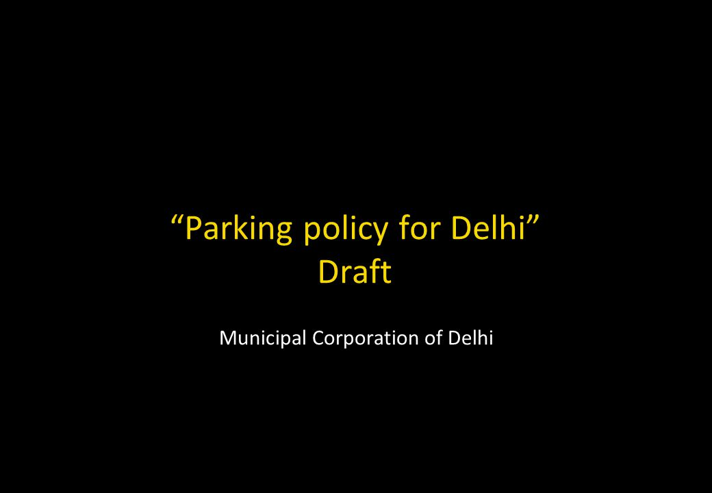 Parking policy for Delhi Draft Municipal Corporation of Delhi