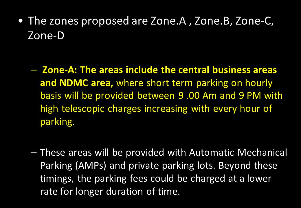 The zones proposed are Zone.A, Zone.B, Zone-C, Zone-D – Zone-A: The areas include the central business areas and NDMC area, where short term parking o