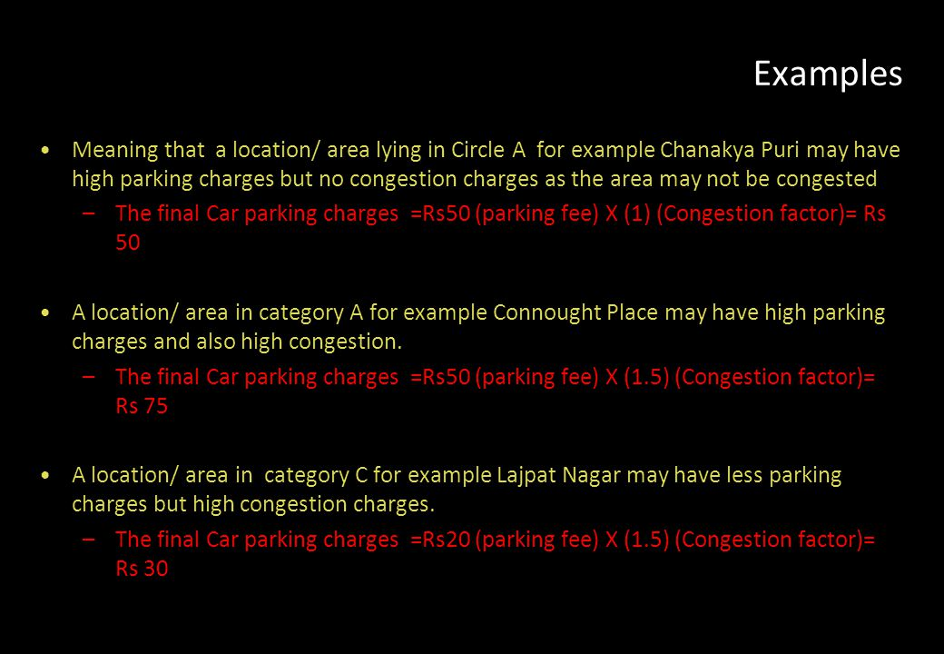 Examples Meaning that a location/ area lying in Circle A for example Chanakya Puri may have high parking charges but no congestion charges as the area