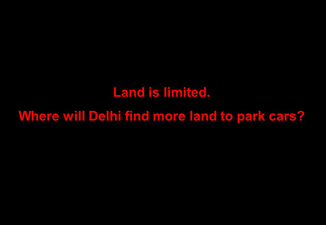 Land is limited. Where will Delhi find more land to park cars?