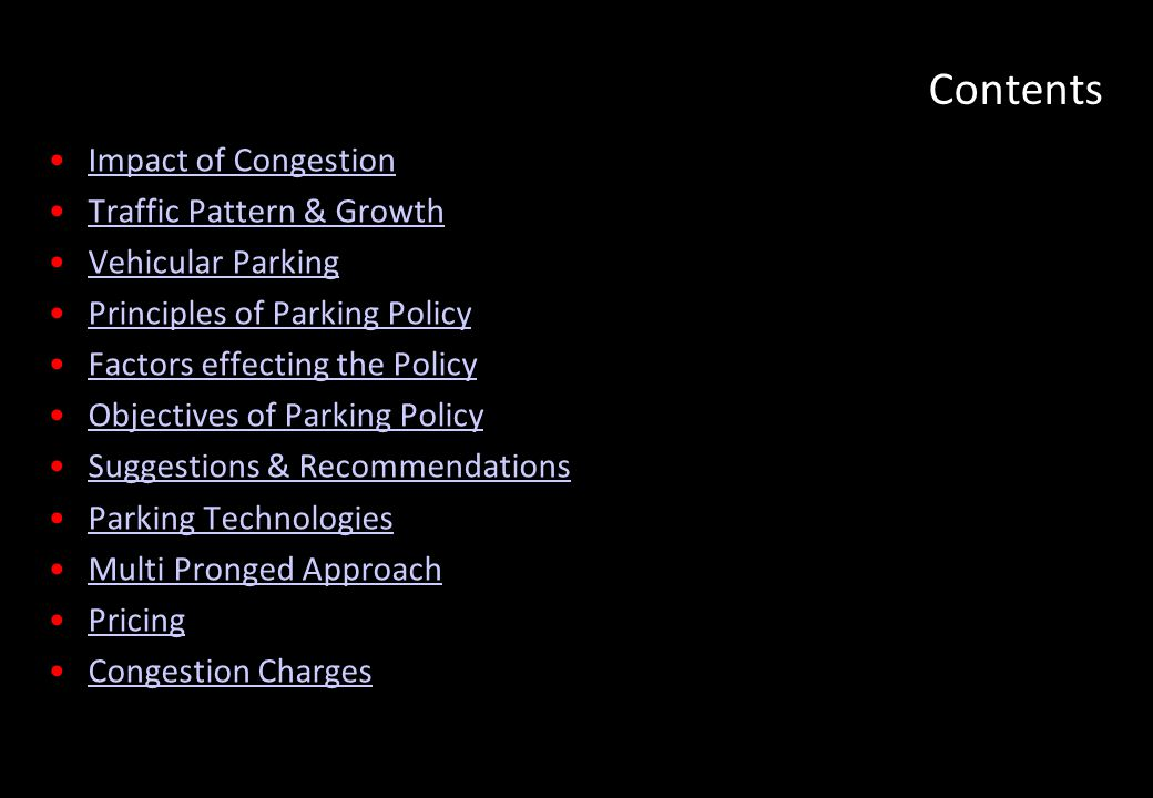 Contents Impact of Congestion Traffic Pattern & Growth Vehicular Parking Principles of Parking Policy Factors effecting the Policy Objectives of Parki
