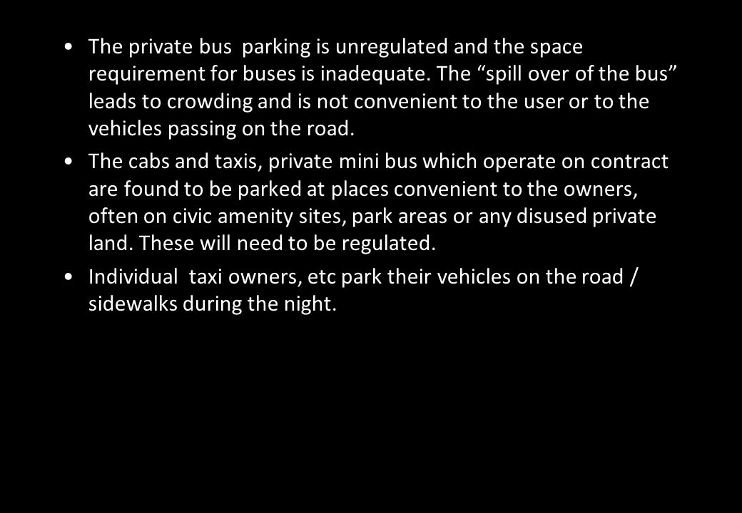 The private bus parking is unregulated and the space requirement for buses is inadequate. The spill over of the bus leads to crowding and is not conve