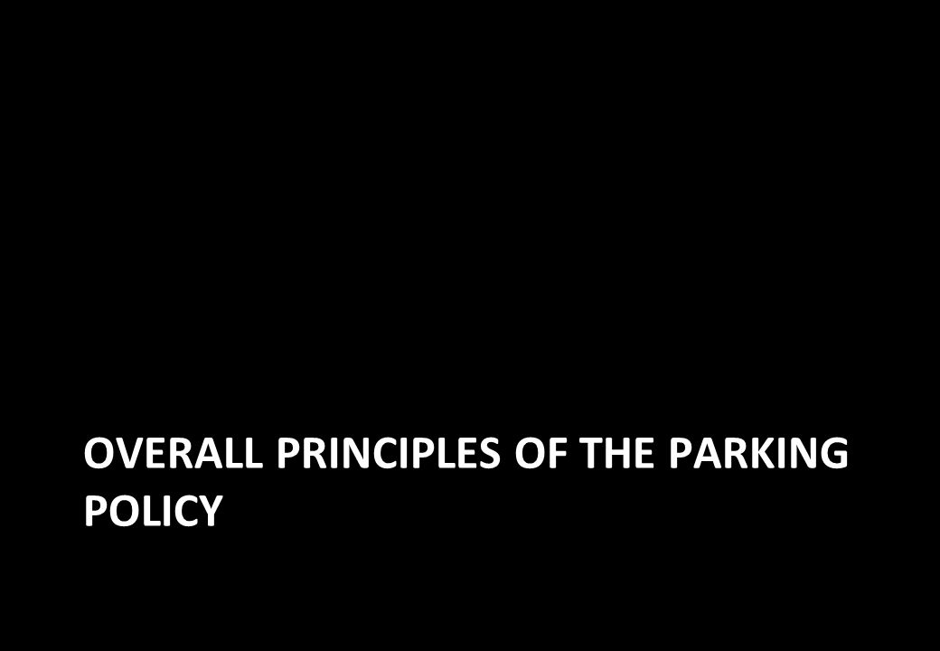 OVERALL PRINCIPLES OF THE PARKING POLICY