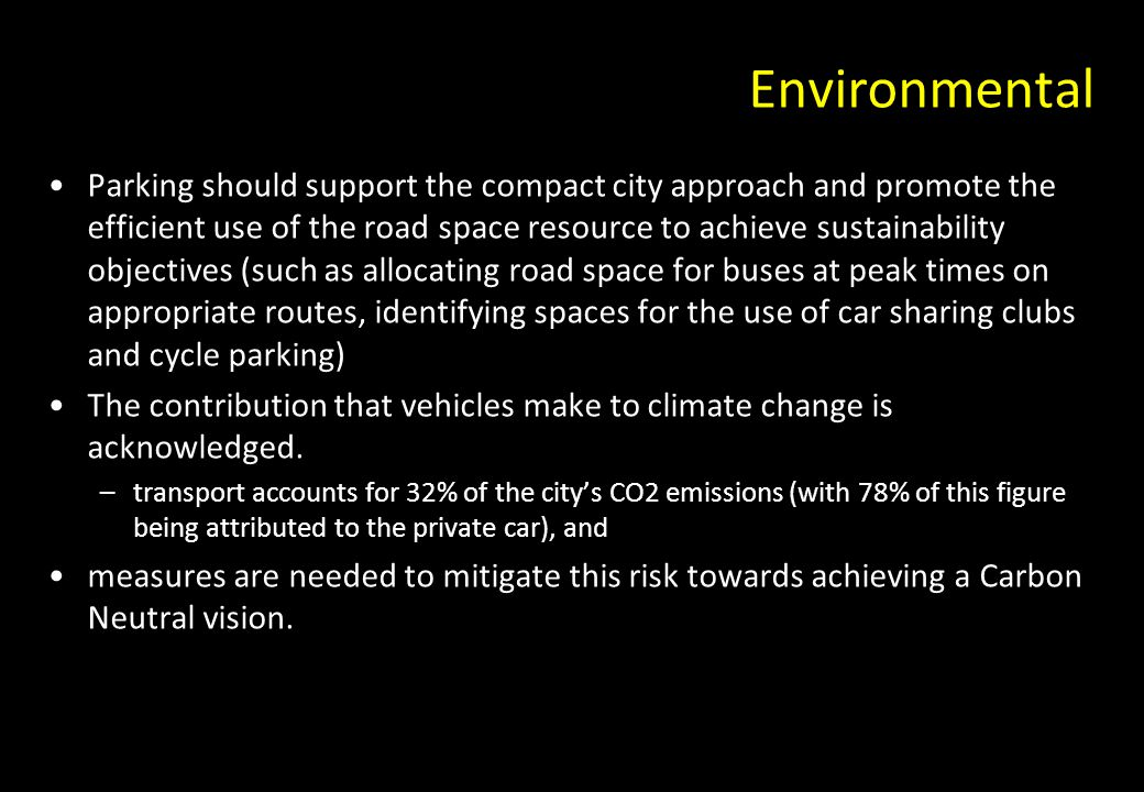 Environmental Parking should support the compact city approach and promote the efficient use of the road space resource to achieve sustainability obje