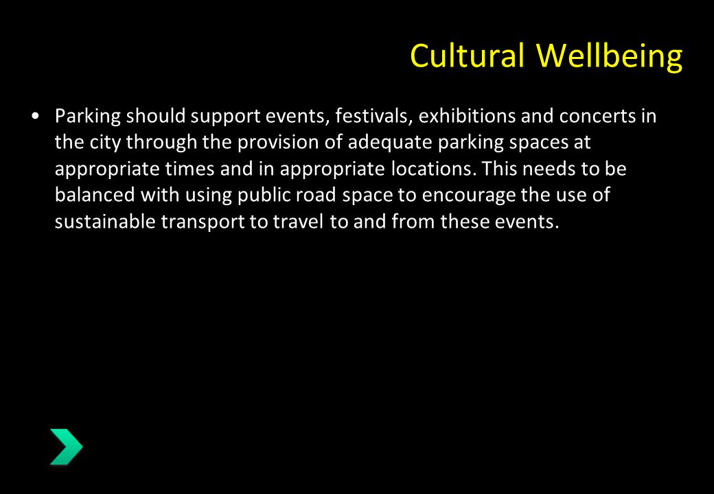 Cultural Wellbeing Parking should support events, festivals, exhibitions and concerts in the city through the provision of adequate parking spaces at