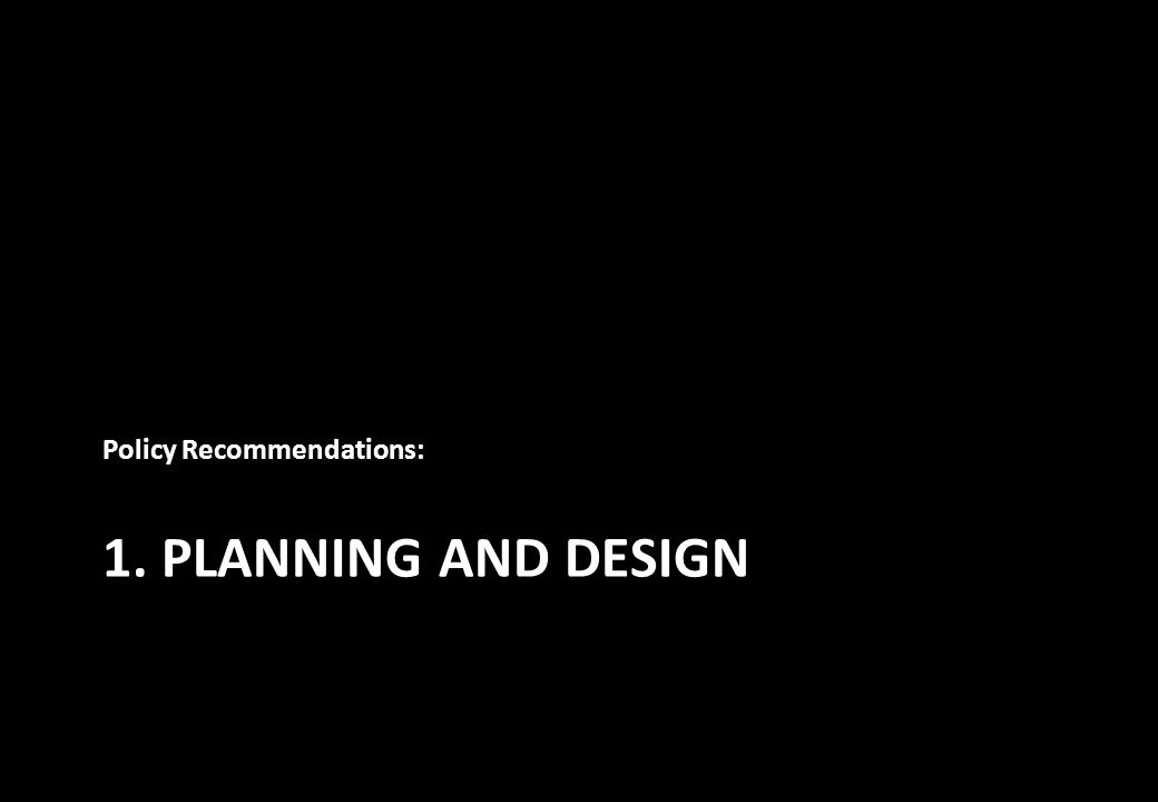 1. PLANNING AND DESIGN Policy Recommendations: