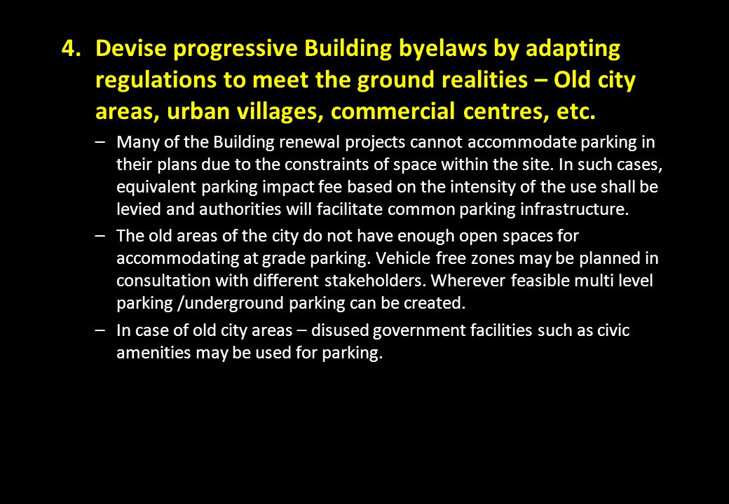 4.Devise progressive Building byelaws by adapting regulations to meet the ground realities – Old city areas, urban villages, commercial centres, etc.