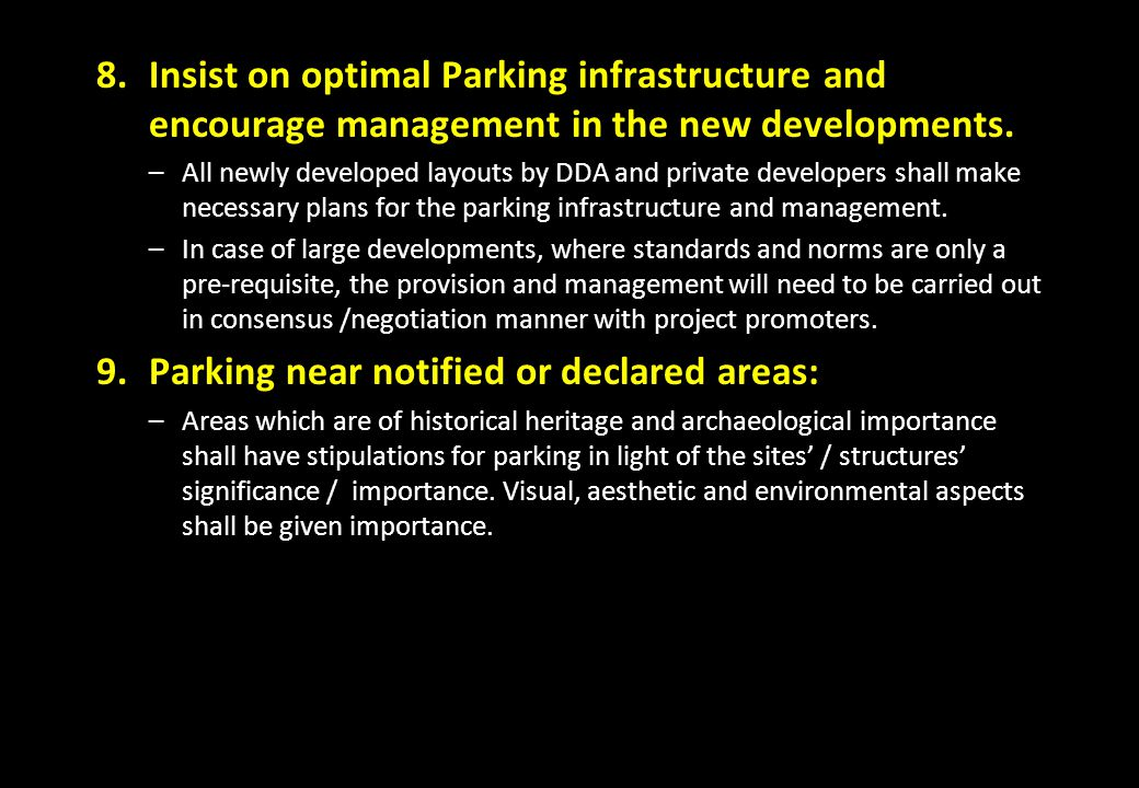 8.Insist on optimal Parking infrastructure and encourage management in the new developments. –All newly developed layouts by DDA and private developer