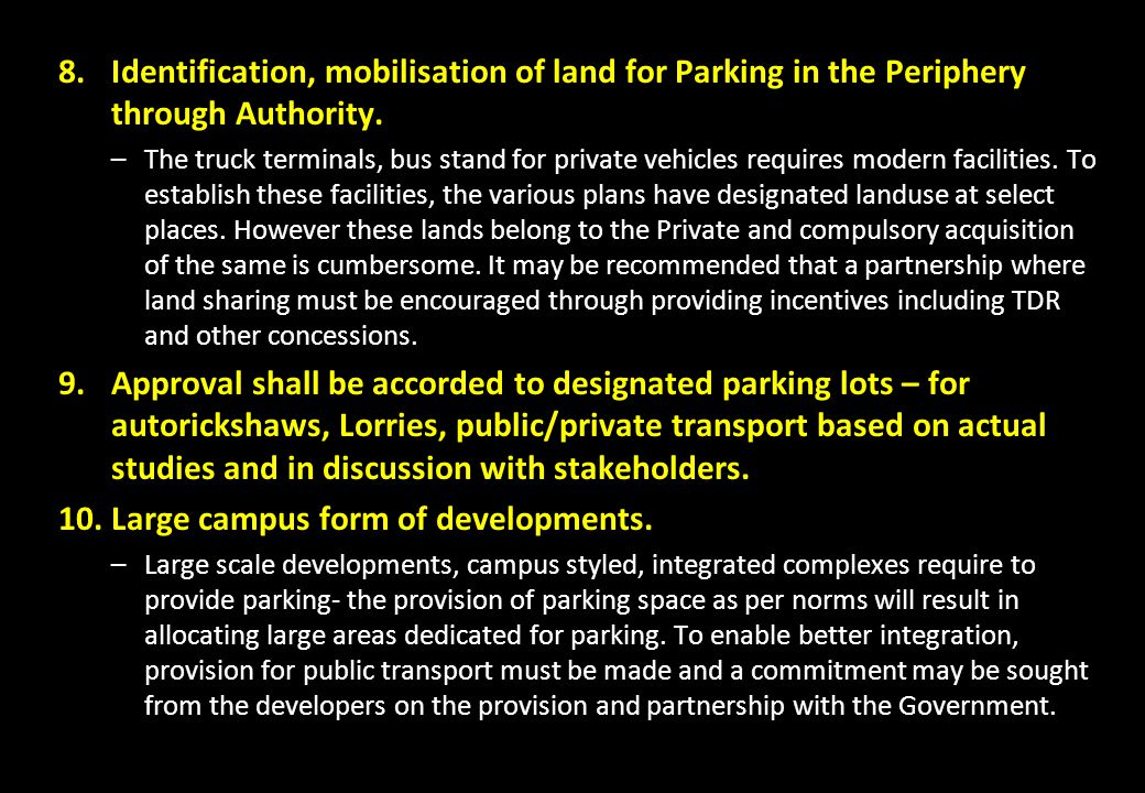 8.Identification, mobilisation of land for Parking in the Periphery through Authority. –The truck terminals, bus stand for private vehicles requires m