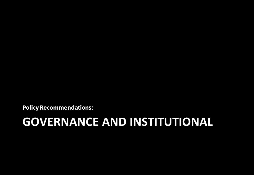 GOVERNANCE AND INSTITUTIONAL Policy Recommendations: