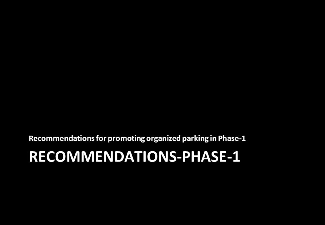 RECOMMENDATIONS-PHASE-1 Recommendations for promoting organized parking in Phase-1