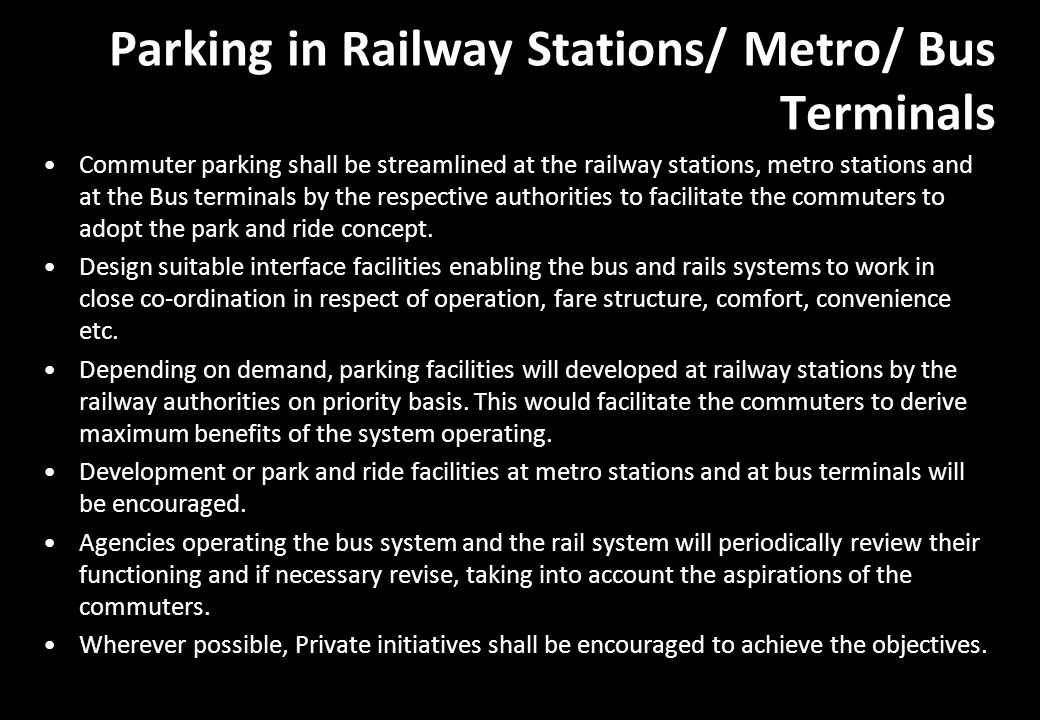 Parking in Railway Stations/ Metro/ Bus Terminals Commuter parking shall be streamlined at the railway stations, metro stations and at the Bus termina