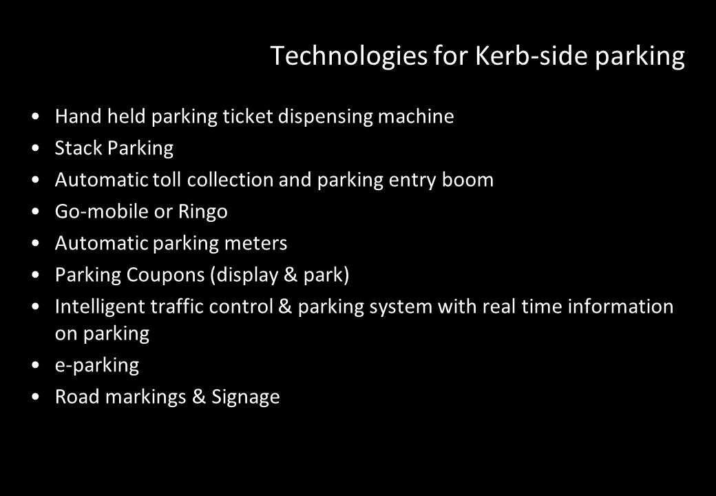 Technologies for Kerb-side parking Hand held parking ticket dispensing machine Stack Parking Automatic toll collection and parking entry boom Go-mobil