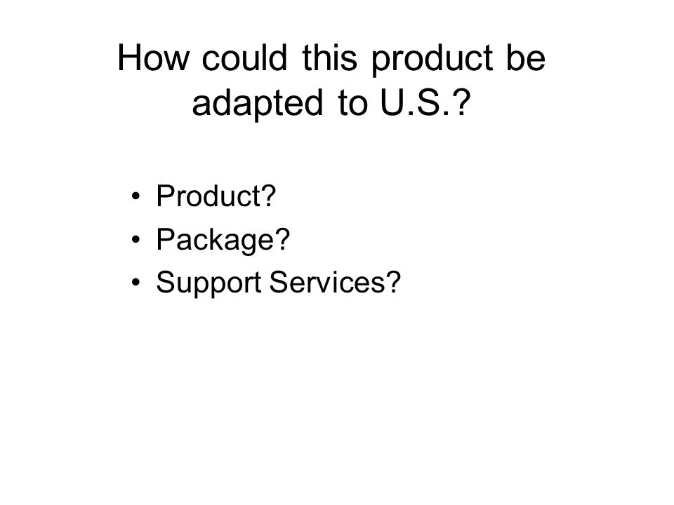 How could this product be adapted to U.S.? Product? Package? Support Services?