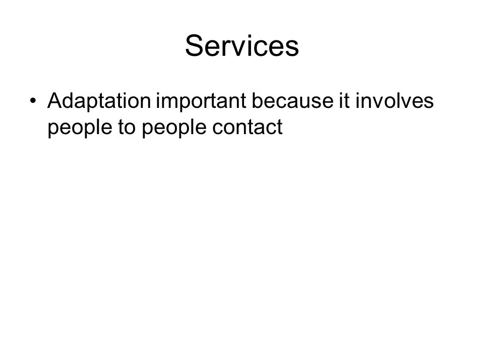 Services Adaptation important because it involves people to people contact