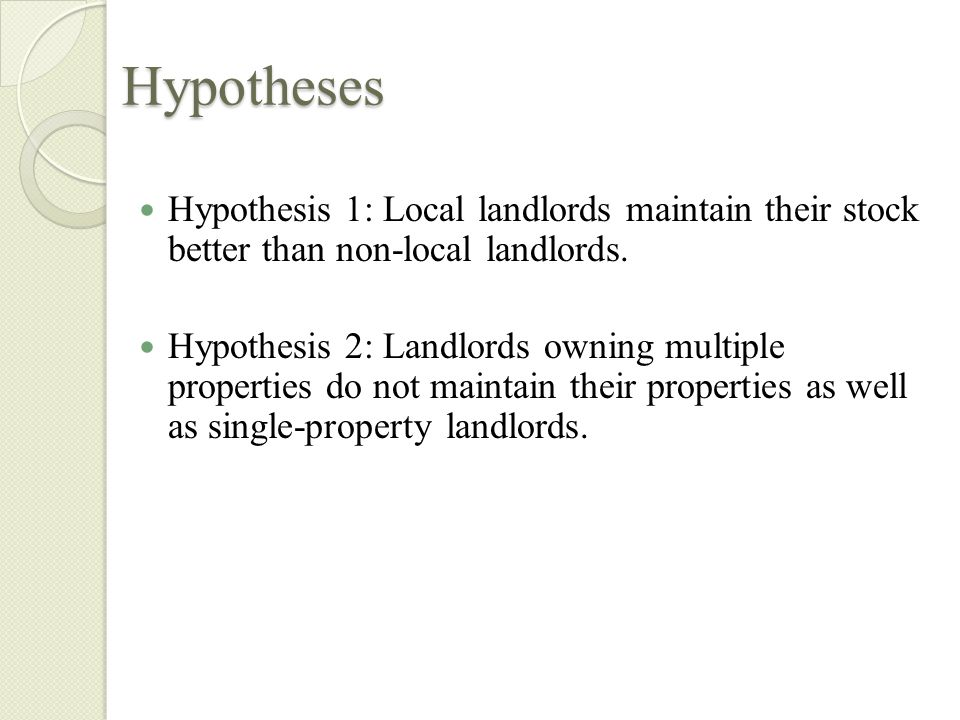 Hypotheses Hypothesis 1: Local landlords maintain their stock better than non-local landlords.