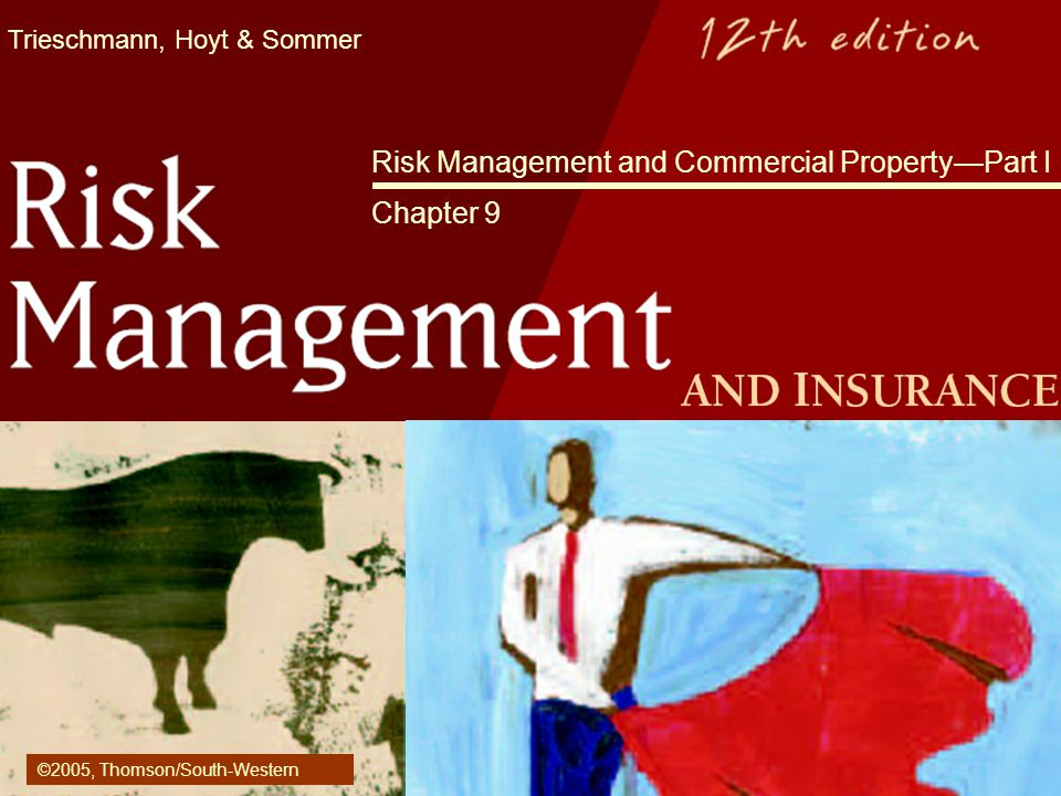 Trieschmann, Hoyt & Sommer Risk Management and Commercial PropertyPart I Chapter 9 ©2005, Thomson/South-Western