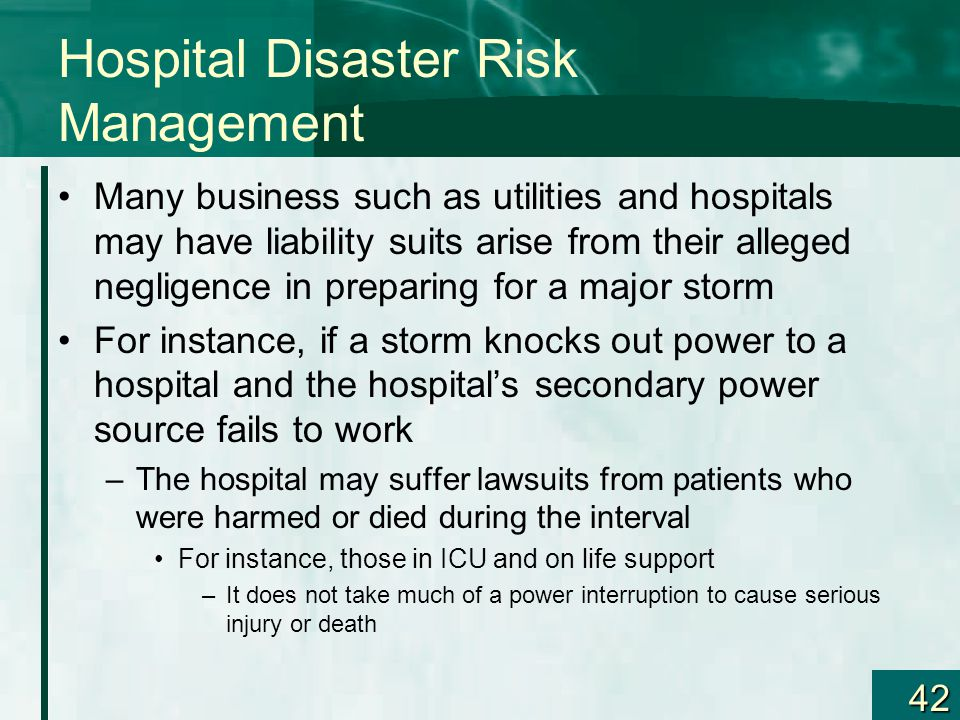 42 Hospital Disaster Risk Management Many business such as utilities and hospitals may have liability suits arise from their alleged negligence in pre