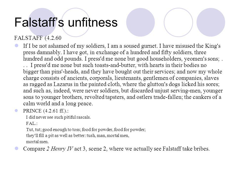 Falstaffs unfitness FALSTAFF (4.2.60 If I be not ashamed of my soldiers, I am a soused gurnet.