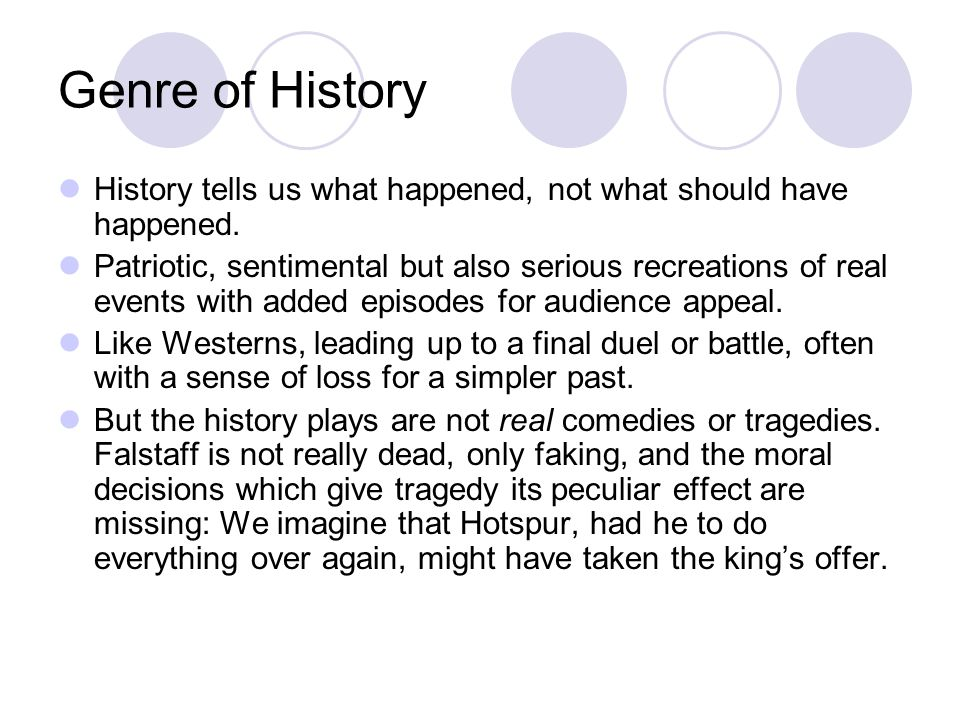 Genre of History History tells us what happened, not what should have happened. Patriotic, sentimental but also serious recreations of real events wit