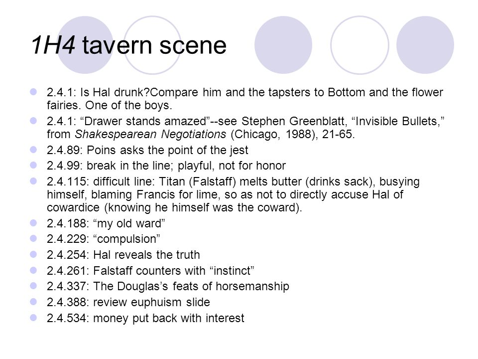 1H4 tavern scene 2.4.1: Is Hal drunk?Compare him and the tapsters to Bottom and the flower fairies.