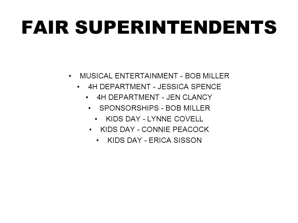 FAIR SUPERINTENDENTS MUSICAL ENTERTAINMENT - BOB MILLER 4H DEPARTMENT - JESSICA SPENCE 4H DEPARTMENT - JEN CLANCY SPONSORSHIPS - BOB MILLER KIDS DAY - LYNNE COVELL KIDS DAY - CONNIE PEACOCK KIDS DAY - ERICA SISSON