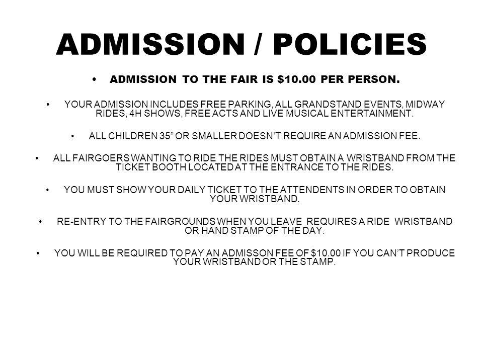 ADMISSION / POLICIES ADMISSION TO THE FAIR IS $10.00 PER PERSON.