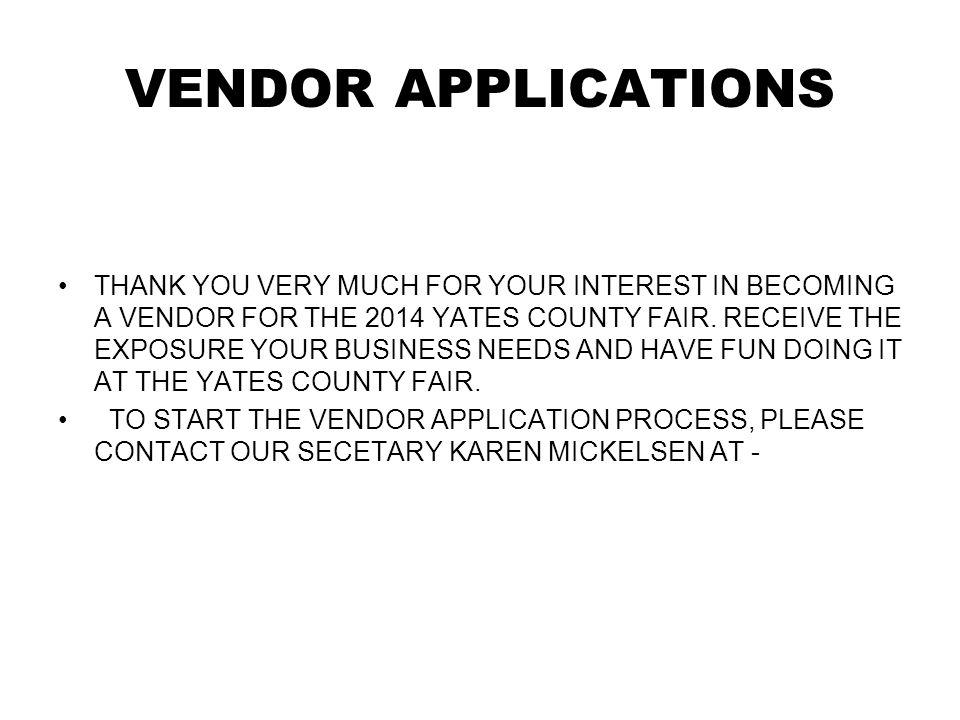 VENDOR APPLICATIONS THANK YOU VERY MUCH FOR YOUR INTEREST IN BECOMING A VENDOR FOR THE 2014 YATES COUNTY FAIR.