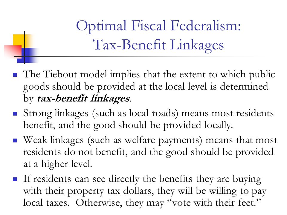 Optimal Fiscal Federalism: Tax-Benefit Linkages The Tiebout model implies that the extent to which public goods should be provided at the local level