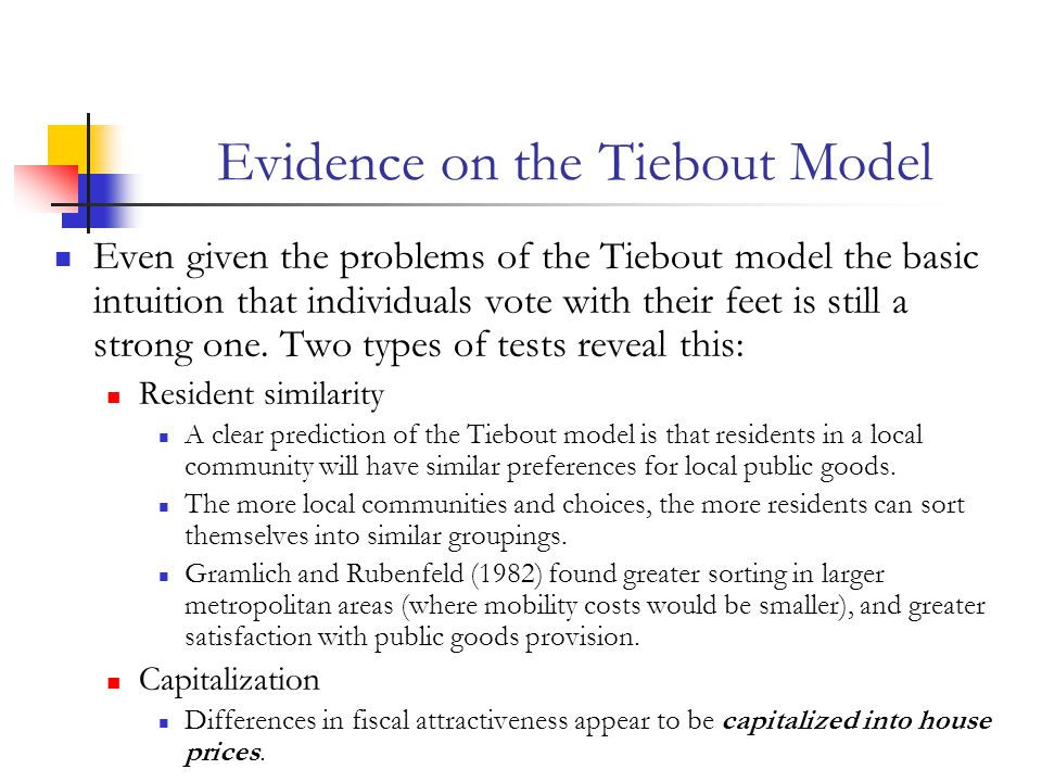 Evidence on the Tiebout Model Even given the problems of the Tiebout model the basic intuition that individuals vote with their feet is still a strong