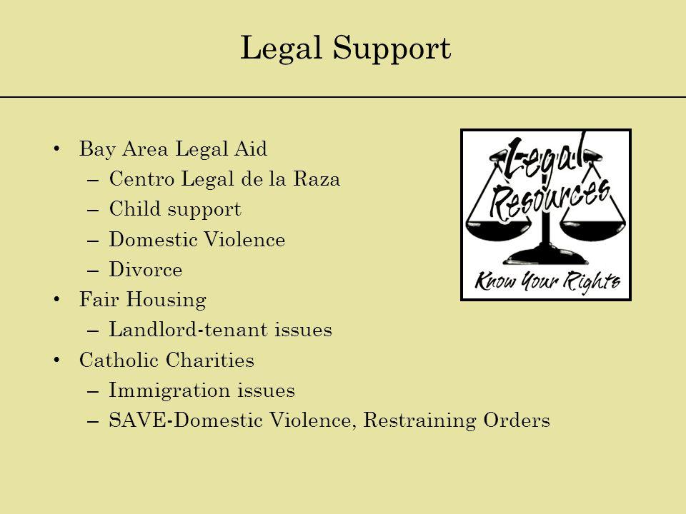 Bay Area Legal Aid – Centro Legal de la Raza – Child support – Domestic Violence – Divorce Fair Housing – Landlord-tenant issues Catholic Charities –