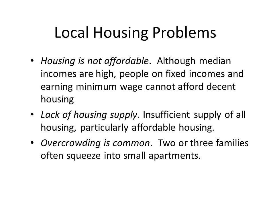 Local Housing Problems Housing is not affordable.