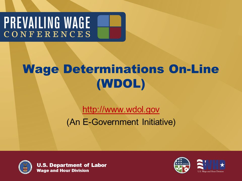 U.S. Department of Labor Wage and Hour Division Wage Determinations On-Line (WDOL) http://www.wdol.gov (An E-Government Initiative)