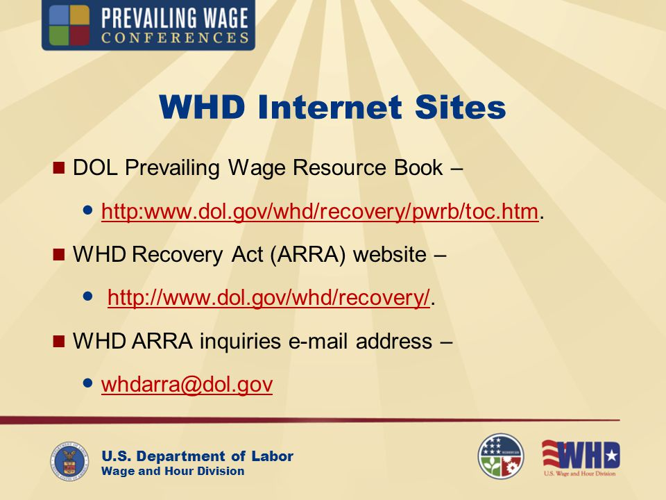 U.S. Department of Labor Wage and Hour Division WHD Internet Sites DOL Prevailing Wage Resource Book – http:www.dol.gov/whd/recovery/pwrb/toc.htm. htt
