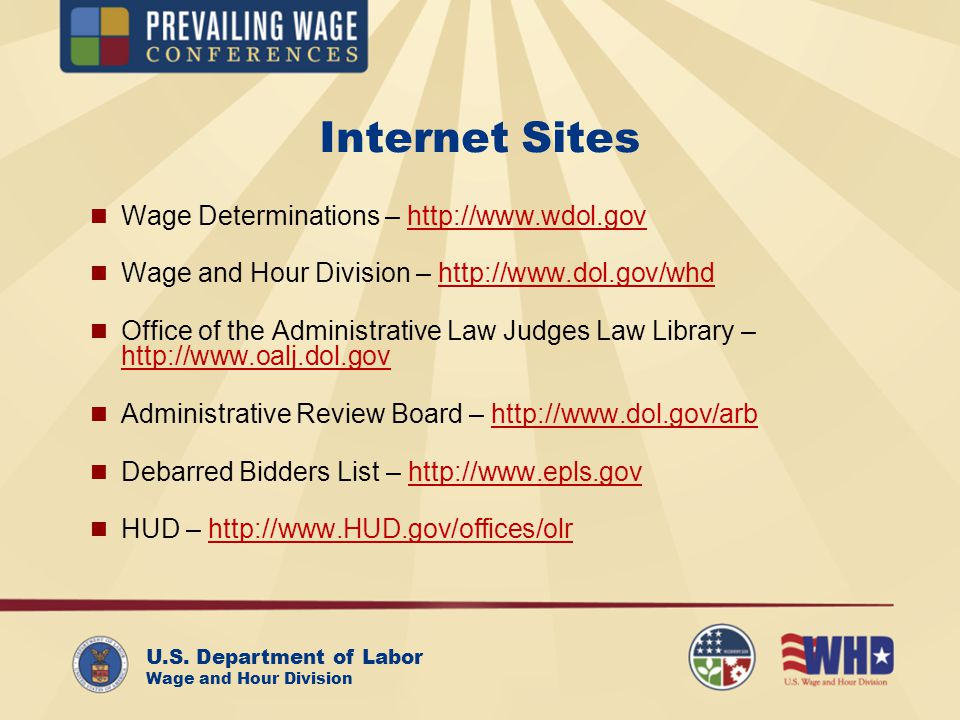 U.S. Department of Labor Wage and Hour Division Internet Sites Wage Determinations – http://www.wdol.govhttp://www.wdol.gov Wage and Hour Division – h