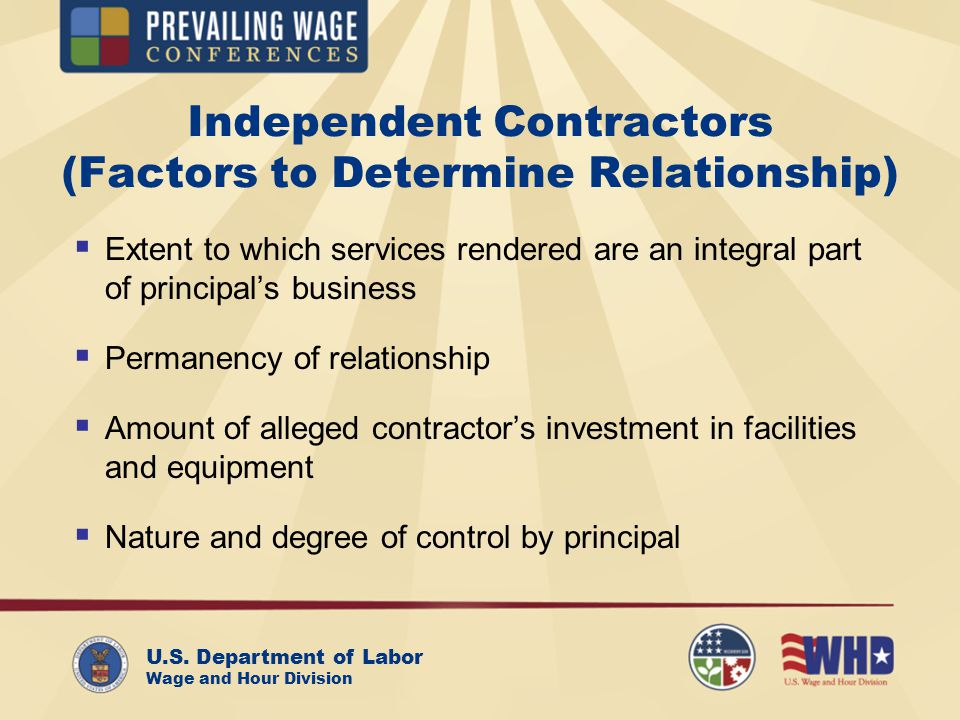 U.S. Department of Labor Wage and Hour Division Independent Contractors (Factors to Determine Relationship) Extent to which services rendered are an i