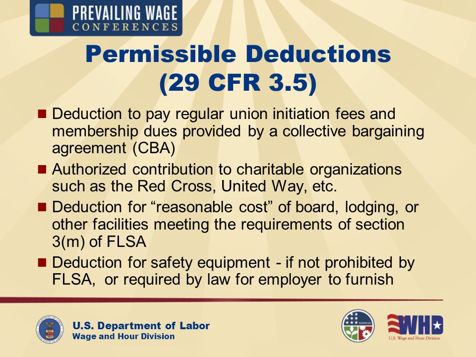 U.S. Department of Labor Wage and Hour Division Permissible Deductions (29 CFR 3.5) Deduction to pay regular union initiation fees and membership dues