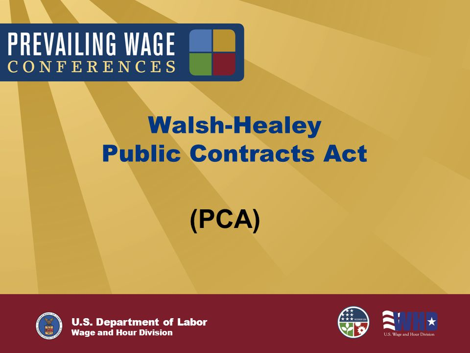 U.S. Department of Labor Wage and Hour Division Walsh-Healey Public Contracts Act (PCA)