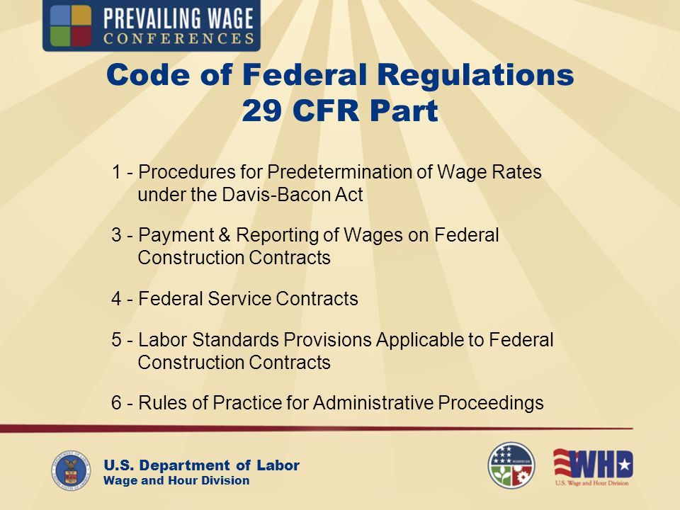 U.S. Department of Labor Wage and Hour Division Code of Federal Regulations 29 CFR Part 1 - Procedures for Predetermination of Wage Rates under the Da