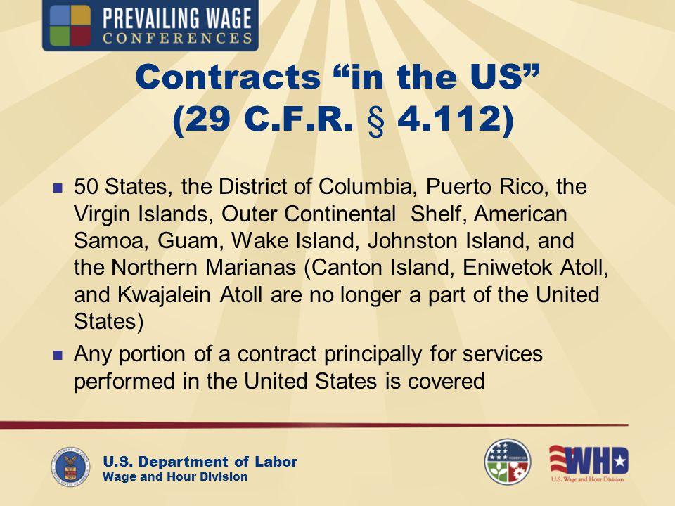 U.S. Department of Labor Wage and Hour Division Contracts in the US (29 C.F.R. § 4.112) 50 States, the District of Columbia, Puerto Rico, the Virgin I