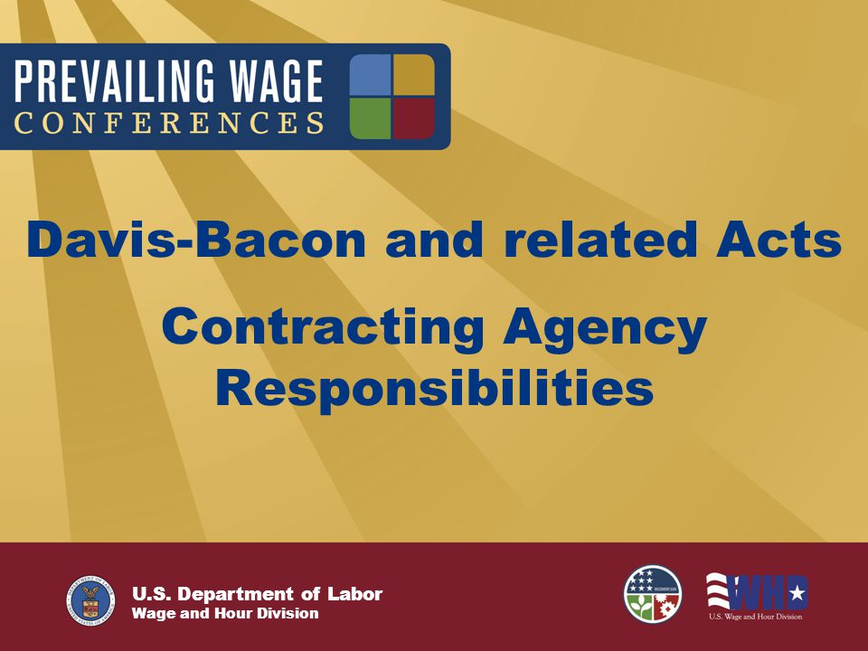 U.S. Department of Labor Wage and Hour Division Davis-Bacon and related Acts Contracting Agency Responsibilities