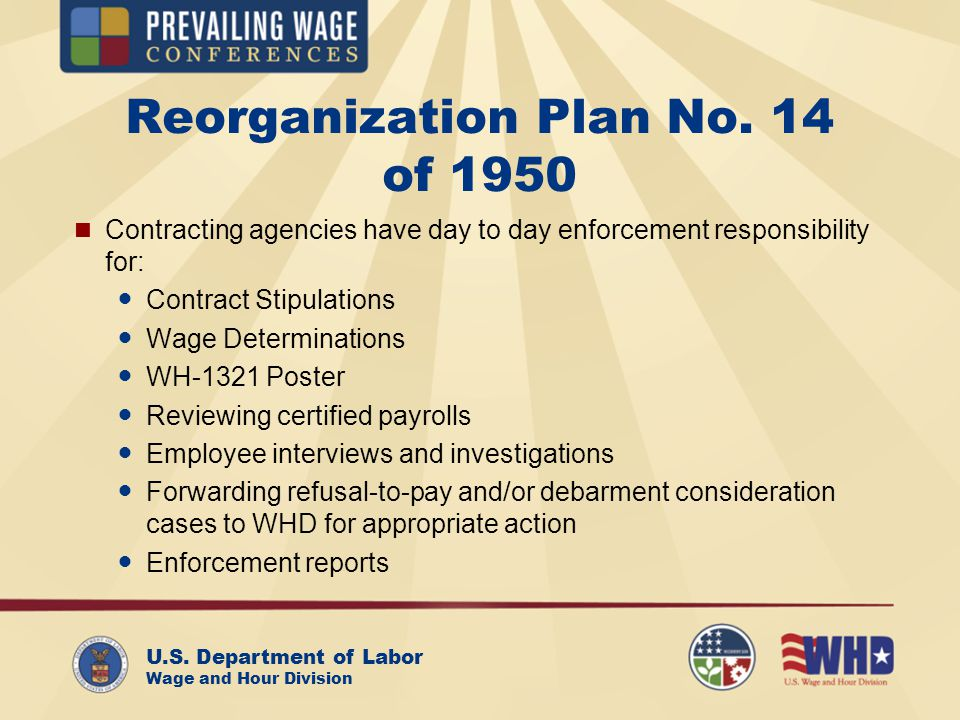 U.S. Department of Labor Wage and Hour Division Reorganization Plan No. 14 of 1950 Contracting agencies have day to day enforcement responsibility for
