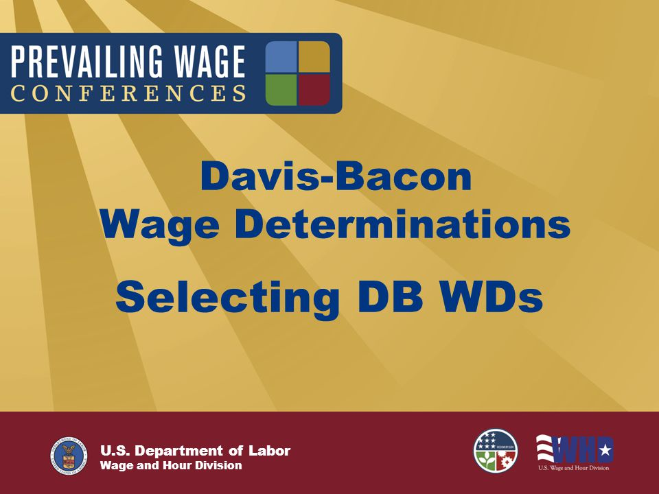 U.S. Department of Labor Wage and Hour Division Davis-Bacon Wage Determinations Selecting DB WDs
