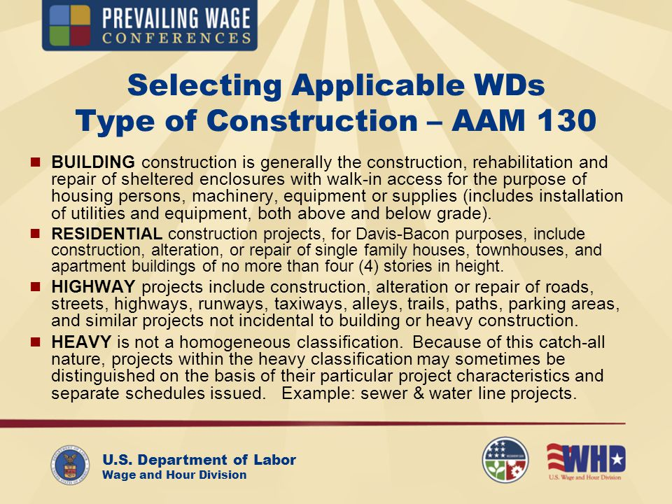 U.S. Department of Labor Wage and Hour Division Selecting Applicable WDs Type of Construction – AAM 130 BUILDING construction is generally the constru