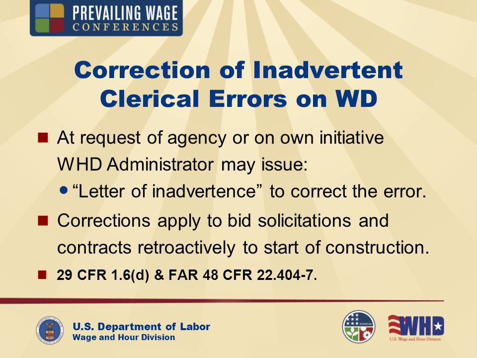 U.S. Department of Labor Wage and Hour Division Correction of Inadvertent Clerical Errors on WD At request of agency or on own initiative WHD Administ