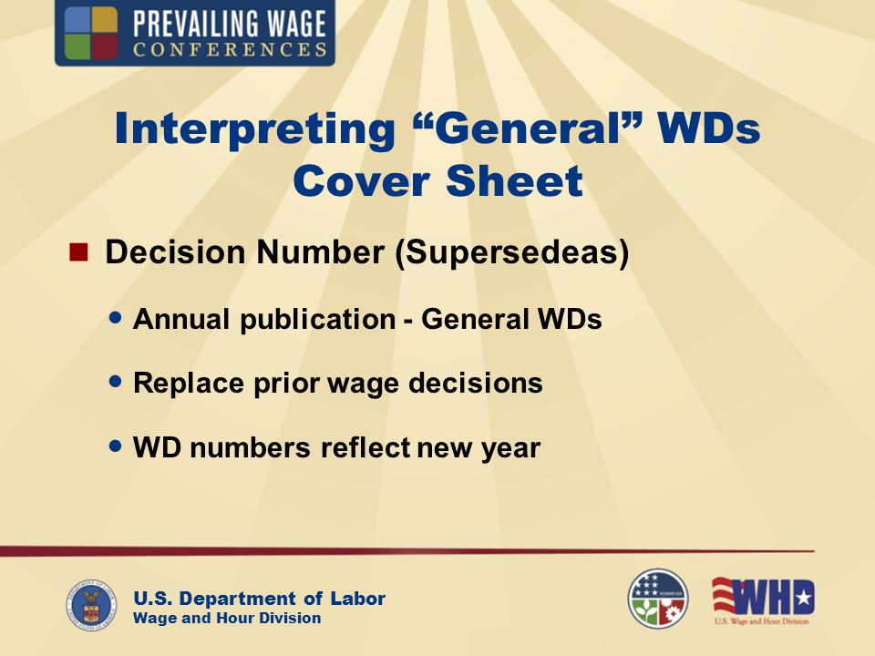 U.S. Department of Labor Wage and Hour Division Interpreting General WDs Cover Sheet Decision Number (Supersedeas) Annual publication - General WDs Re